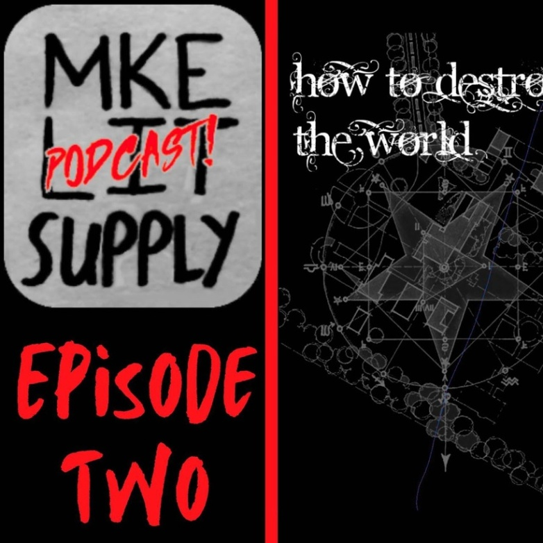 a black background with a red line splitting the image vertically down the center. on the left top is the mke lit supply podcast logo in the upper left corner, the words episode two below the logo and on the righthand side the image of the cover of the zine how to destroy the world